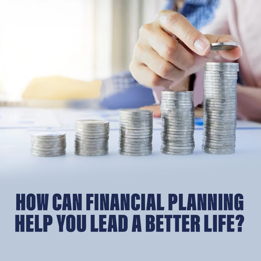 <p style='line-height:1.4; font-size:1.2em'> How can financial planning help you lead a better life? </p>