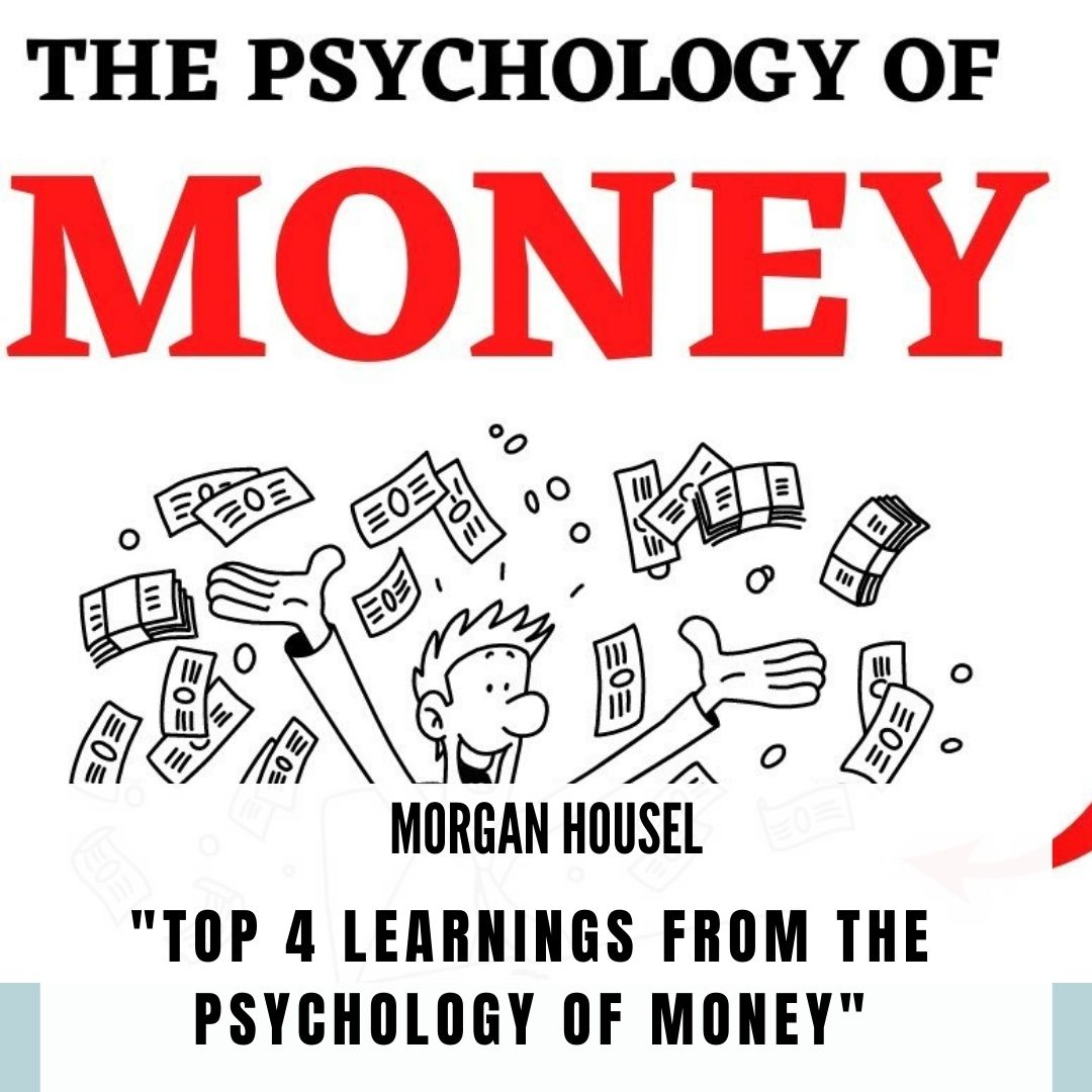 <p style='line-height:1.4; font-size:1.2em'>Top 4 Learnings from The Psychology of Money by Morgan Housel</p>